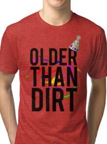 Older Than Dirt Birthday Gag Tri-blend T-Shirt