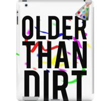 Older Than Dirt Birthday Gag iPad Case/Skin
