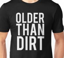Older Than Dirt Birthday Gag Unisex T-Shirt