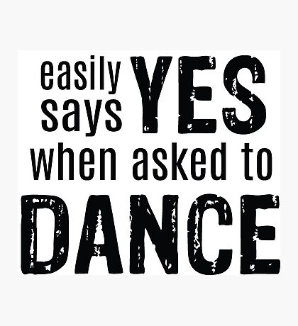 Easily Says YES when asked to DANCE Photographic Print