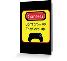 Gamers don't grow up Greeting Card