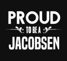 Proud to be a Jacobsen. Show your pride if your last name or surname is Jacobsen by mjones7778