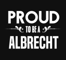 Proud to be a Albrecht. Show your pride if your last name or surname is Albrecht by mjones7778
