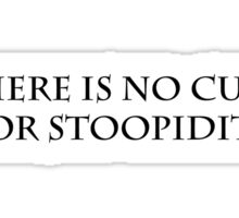 No Cure For Stoopidity Sticker