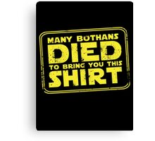 Many Bothans died bring you this shirt Canvas Print