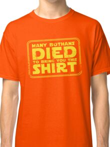 Many Bothans died bring you this shirt Classic T-Shirt