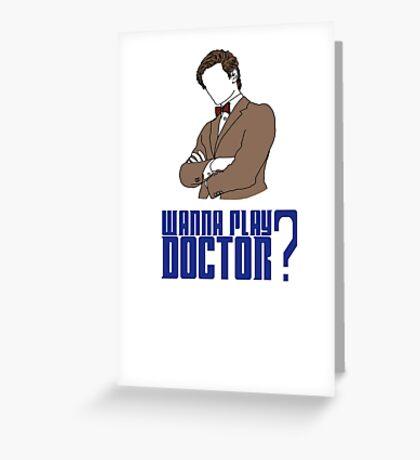 Wanna play Doctor? Greeting Card