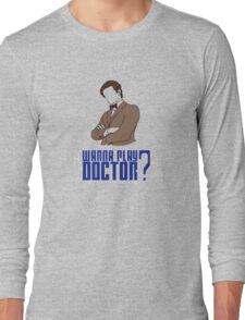 Wanna play Doctor? Long Sleeve T-Shirt