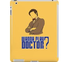 Wanna play Doctor? iPad Case/Skin