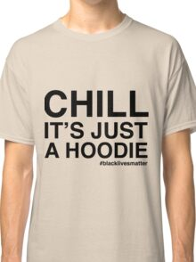 CHILL ITS JUST A HOODIE BLACK LIVES MATTER Classic T-Shirt
