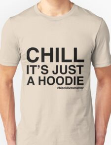 CHILL ITS JUST A HOODIE BLACK LIVES MATTER Unisex T-Shirt
