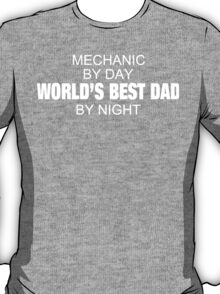 Mechanic By Day World's Best Dad By Night - Tshirts T-Shirt
