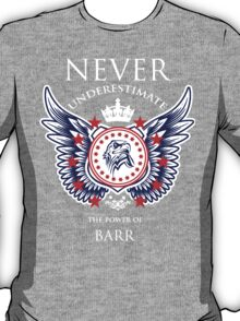 Never Underestimate The Power Of Barr - Tshirts & Accessories T-Shirt