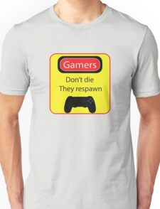 Gamers don't die Unisex T-Shirt