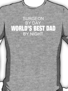 Surgeon By Day World's Best Dad By Night - Tshirts T-Shirt