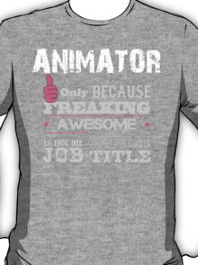 Animator Only Because Freaking Awesome Is Not An Official Job Title - Tshirts T-Shirt