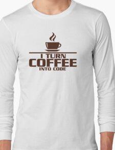 I turn coffee into Code Long Sleeve T-Shirt
