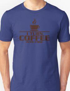 I turn coffee into Code Unisex T-Shirt