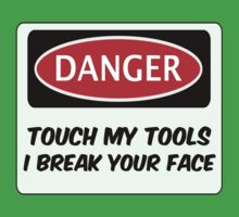 TOUCH MY TOOLS & I BREAK YOUR FACE, FUNNY FAKE SAFETY SIGN SIGNAGE by DangerSigns