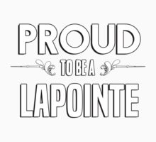 Proud to be a Lapointe. Show your pride if your last name or surname is Lapointe Kids Clothes