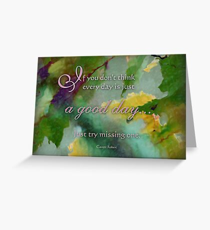 a good day -wisdom saying 1 Greeting Card