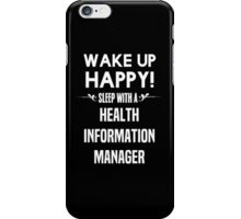 Wake up happy! Sleep with a Health Information Manager. iPhone Case/Skin