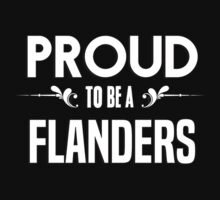 Proud to be a Flanders. Show your pride if your last name or surname is Flanders by mjones7778