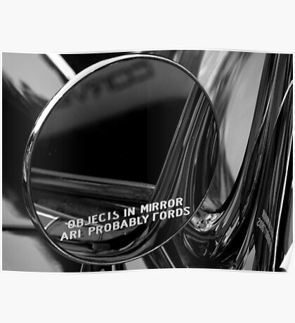 Objects In Mirror Are Probably Fords Poster