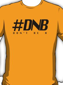 #DNB Don't be a T-Shirt