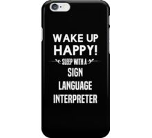 Wake up happy! Sleep with a Sign Language Interpreter. iPhone Case/Skin
