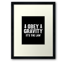 Obey Gravity. It's The Law. Framed Print