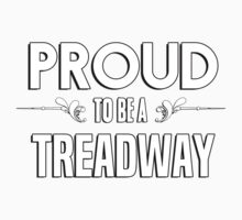 Proud to be a Treadway. Show your pride if your last name or surname is Treadway Kids Clothes