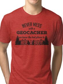 Never mess with a geocacher. We know the best places to hide a body Tri-blend T-Shirt