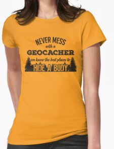Never mess with a geocacher. We know the best places to hide a body T-Shirt