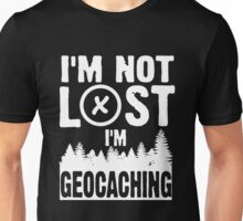 I'm not lost, I'm geocaching Unisex T-Shirt