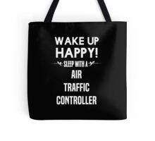 Wake up happy! Sleep with a Air Traffic Controller. Tote Bag