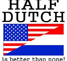Half Dutch Is Better Than None! by GiftIdea