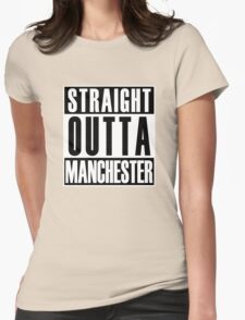 Straight Outta Manchester Womens Fitted T-Shirt