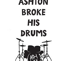 Ashton Broke His Drums by xxJinxiexx