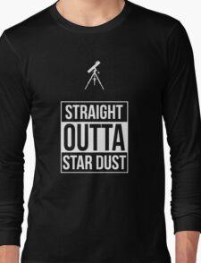 Straight Outta Star Dust Long Sleeve T-Shirt