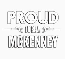 Proud to be a Mckenney. Show your pride if your last name or surname is Mckenney Kids Clothes