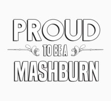 Proud to be a Mashburn. Show your pride if your last name or surname is Mashburn Kids Clothes