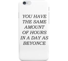 You have the same amount of hours in a day as Beyoncé iPhone Case/Skin