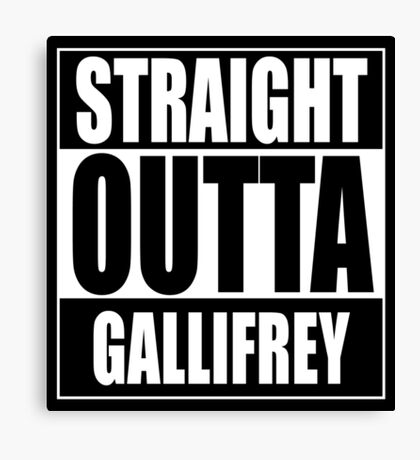 Straight OUTTA Gallifrey - Dr. Who Canvas Print