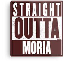 STRAIGHT OUTTA MORIA Metal Print