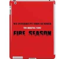 We Interrupt This Summer to Bring You Fire Season 2 iPad Case/Skin