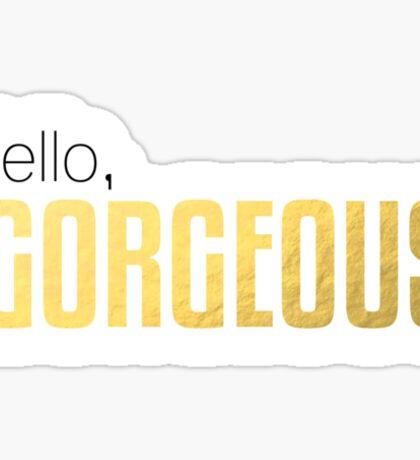 Hello, Gorgeous Sticker