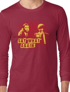 """Jules and Vincent """"Say wHat again"""" Long Sleeve T-Shirt"""