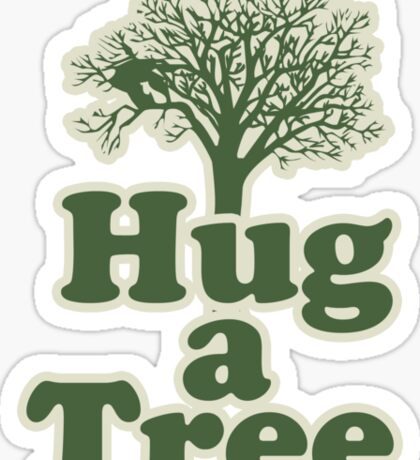 Hug a tree for you and me Sticker