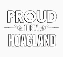Proud to be a Hoagland. Show your pride if your last name or surname is Hoagland Kids Clothes